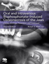 Oral and Intravenous Bisphosphonate�Induced Osteonecrosis of the Jaws: History, Etiology, Prevention, and Treatment, Second Edition