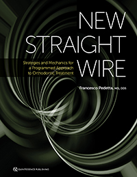 New Straight Wire: Strategies and Mechanics for a Programmed Approach to Orthodontic Treatment